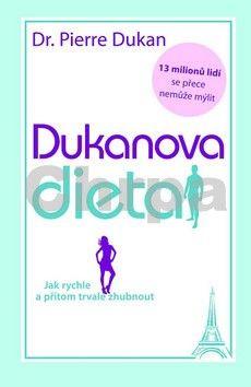 Pierre Dukan: Dukanova dieta - Jak rychle a přitom trvale zhubnout cena od 181 Kč