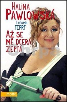 Halina Pawlowská, Lubomír Teprt: Až se mě dcera zeptá cena od 185 Kč