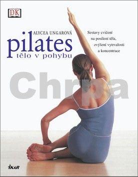 Alycea Ungar: Pilates - Tělo v pohybu cena od 239 Kč