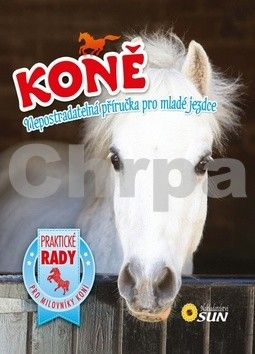 Sandy Ransford, Kolektiv: Koně - Nepostradatelná příručka pro mladé jezdce cena od 205 Kč