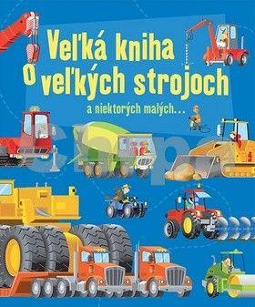 Minna Lacey: Veľká kniha o veľkých strojoch cena od 0 Kč