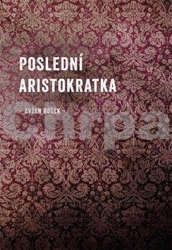 Evžen Boček: Poslední aristokratka cena od 128 Kč