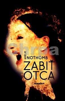Amélie Nothomb: Zabiť otca cena od 152 Kč