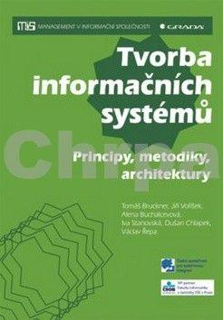 Tomáš Bruckner, Jiří Voříšek, Alena Buchalcevová: Tvorba informačních systémů - Principy, metodiky, architektury cena od 337 Kč