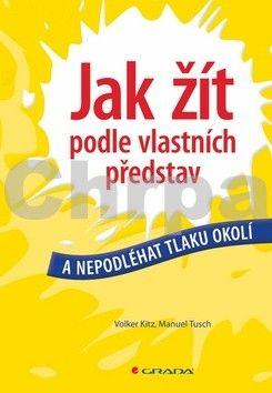 Walker Kitz, Manuel Tusch: Jak žít podle vlastních představ a nepodléhat tlaku okolí cena od 274 Kč