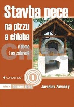 Jaroslav Závacký: Stavba pece na pizzu a chleba cena od 85 Kč