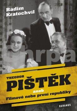 Radim Kratochvíl: Theodor Pištěk aneb Filmové nebe první republiky cena od 164 Kč