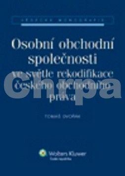 Tomáš Dvořák: Osobní obchodní společnosti ve světle rekodifikace českého obchodního práva cena od 648 Kč