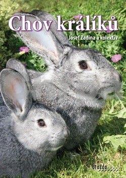 Josef Zadina, Kolektiv: Chov králíků - 3. vydání cena od 178 Kč