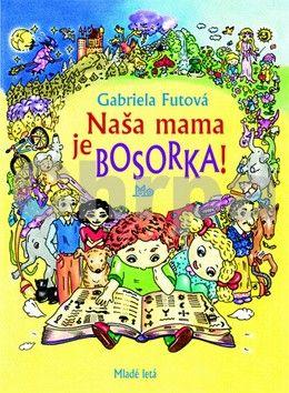 Gabriela Futová, Katarína Slaninková: Naša mama je bosorka cena od 138 Kč