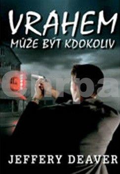 Jeffery Deaver: Vrahem může být kdokoliv - 2. vydání cena od 84 Kč