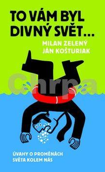 Milan Zelený, Ján Košturiak: To vám byl divný svět cena od 145 Kč