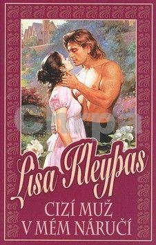 Lisa Kleypas: Cizí muž v mém náručí - 2. vydání cena od 145 Kč