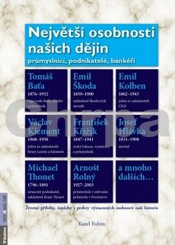 Karel Foltin: Největší osobnosti našich dějin - Průmyslníci, podnikatelé, bankéři cena od 123 Kč