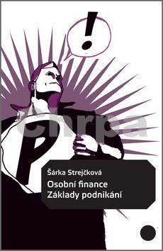 Šárka Strejčková: Osobní finance: Základy podnikání cena od 60 Kč