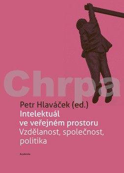Petr Hlaváček: Intelektuál ve veřejném prostoru cena od 279 Kč