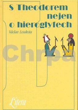 Václav Loukota: S Theodorem nejen o hieroglyfech cena od 196 Kč
