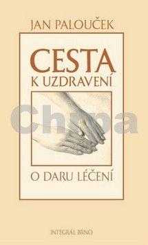 Jan Palouček: Cesta k uzdravení - O daru léčení cena od 185 Kč