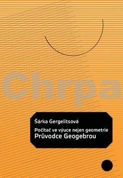Šárka Gergelitsová: Počítač ve výuce nejen geometrie – průvodce Geogebrou cena od 129 Kč