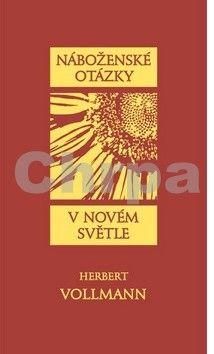 Herbert Vollmann: Náboženské otázky v novém světle cena od 216 Kč