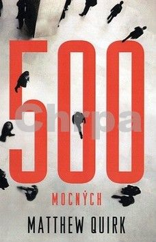 Matthew Quirk: 500 mocných - Matthew Quirk cena od 212 Kč