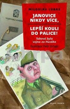 Miloslav Lubas: Janovice nikdy více, lepší kouli do palice! - Taková byla vojna za Husáka cena od 0 Kč