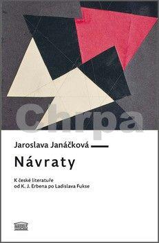 Jaroslava Janáčková: Návraty - K české literatuře od K. J. Erbena po Ladislava Fukse cena od 187 Kč