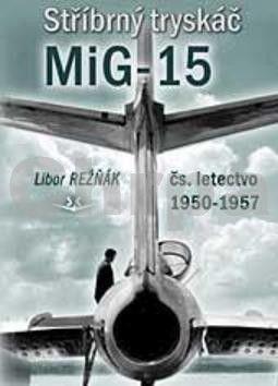 Libor Režňák: Stříbrný tryskáč MiG-15 cena od 390 Kč