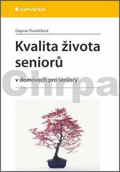 Dagmar Dvořáčková: Kvalita života seniorů v domovech pro seniory cena od 159 Kč