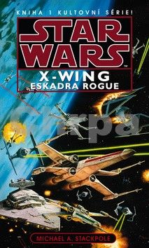 Michael A. Stackpole: Star Wars - X-Wing 1 - Eskadra Rogue cena od 254 Kč