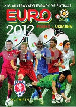 Kolektiv autorů: Mistrovství Evropy ve fotbale - EURO 2012 cena od 281 Kč