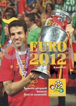 Karel Felt: Euro 2012 - Mistrovství Evropy ve fotbale cena od 349 Kč