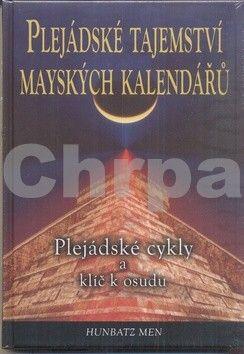 Men Hunbatz: Plejádské tajemství mayských kalendářů - Plejádské cykly a klíč k osudu cena od 231 Kč