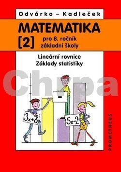 Oldřich Odvárko, Jiří Kadleček: Matematika 2 pro 8. ročník ZŠ - Lineární rovnice; základy statistiky cena od 74 Kč