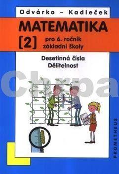 Oldřich Odvárko, Jiří Kadleček: Matematika pro 6. roč. ZŠ - 2.díl (Desetinná čísla, Dělitelnost) - 3. vydání cena od 87 Kč