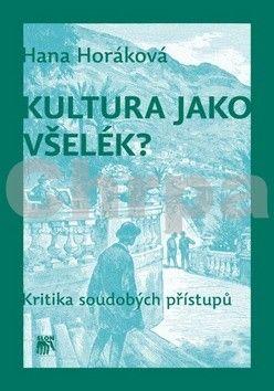 Hana Horáková: Kultura jako všelék? cena od 253 Kč