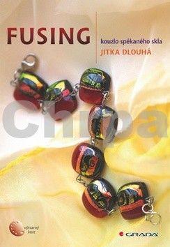 Jitka Dlouhá: Fusing - kouzlo spékaného skla cena od 75 Kč