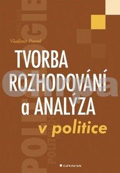 Vladimír Prorok: Tvorba rozhodování a analýza v politice cena od 125 Kč