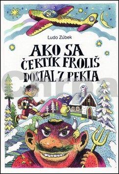 Ľudo Zúbek, Martin Kellenberger: Ako sa čertík Froliš dostal z Pekla cena od 159 Kč