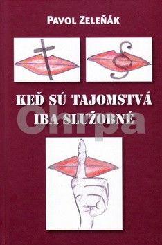Pavol Zeleňák: Keď sú tajomstvá iba služobné cena od 127 Kč