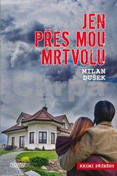 Milan Dušek: Jen přes mou mrtvolu cena od 0 Kč