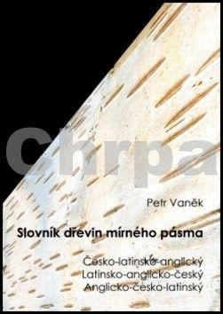 Petr Vaněk: Slovník dřevin mírného pásma cena od 145 Kč