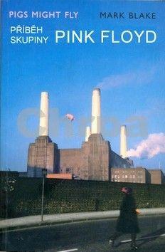 Mark Blake: Příběh skupiny Pink Floyd cena od 306 Kč