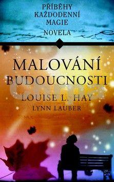 Lynn Lauber, Louise L. Hay: Malování budoucnosti cena od 104 Kč