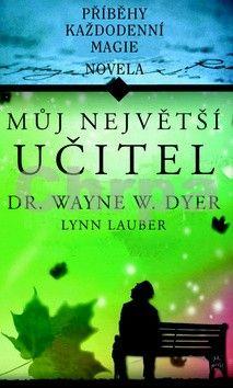 Dyer Wayne, Lynn Lauber: Můj největší učitel cena od 109 Kč