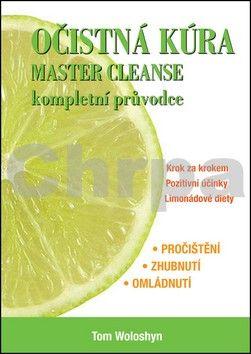 Tom Woloshyn: Očistná kúra MASTER CLEANSE, kompletní průvodce cena od 120 Kč