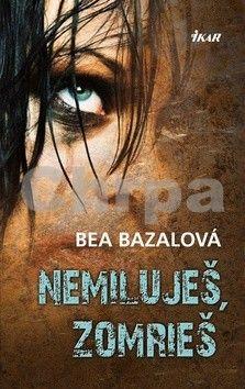 Beata Bazalová: Nemiluješ, zomrieš cena od 244 Kč