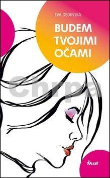 Eva Dedinská: Budem tvojimi očami cena od 135 Kč