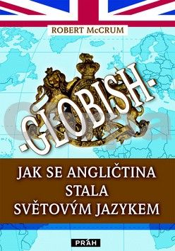 Robert McCrum: Globish - Jak se angličtina stala světovým jazykem cena od 332 Kč