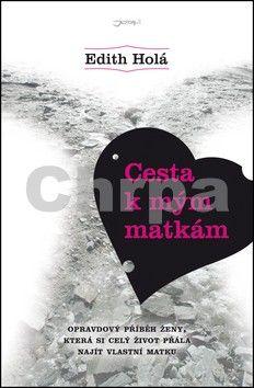 Edith Holá: Cesta k mým matkám cena od 158 Kč